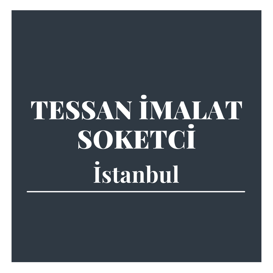Tessan İmalat Soketci - İstabul
